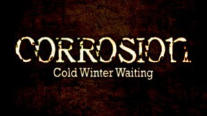 Corrosion: Cold Winter Waiting